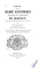 Essai sur le régime économique, financier et industriel du Hainaut