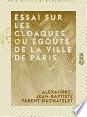 Essai sur les cloaques ou égouts de la ville de Paris