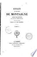 Essais de Michel de Montaigne avec les notes de tous les commentateurs. Tome 1. [-5.]
