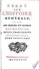 Essay sur l'histoire générale, et sur les moeurs et l'esprit des nations, depuis Charlemagne jusqu'a nos jours