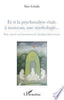 Et si la psychanalyse était à nouveau, une mythologie...