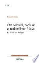Etat colonial, noblesse et nationalisme à Java