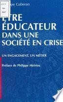 Être éducateur dans une société en crise : un engagement, un métier