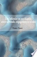 Être infirmier en psychiatrie : entre servitude, engagement et révolte