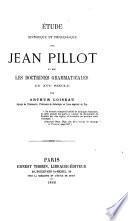 Étude historique et philologique sur Jean Pillot et sur les doctrines grammaticales du XVIe siècle