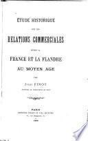 Étude historique sur les relations commerciales entre la France et la Flandre au moyen âge