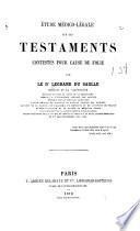 Etude médico-légale sur les testaments contestés pour cause de folie