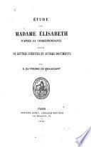 Étude sur madame Élisabeth d'après sa correspondance