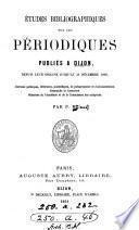Etudes bibliographiques sur les periodiques publies a Dijon, par