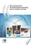 Études de l'OCDE sur l'eau Des mécanismes de financement innovants pour le secteur de l'eau