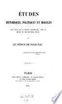 Etudes historiques, politigues et morales sur l'etat de la societe Europeenne vers le milieu de 19. siecle. Par le prince de Polignac