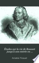 Études sur la vie de Bossuet jusqu'à son entrée en fonctions en qualité de précepteur du Dauphin, 1627-1670.2 tom