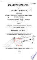 Examen médical des procès criminels des nommés Léger, Feldtmann, Lecouffe, Jean-Pierre et Papavoine, dans lesquels l'aliénation mentale a été alléguée comme moyen de défense, suivi de quelques considérations médico-légales sur la liberté morale, par le Dr Georget,...