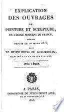 Explication des ouvrages de peinture et sculpture de l'école moderne de France, exposés depuis le 1er mars 1825 dans le Musée royal du Luxembourg, destiné aux artistes vivante