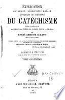 Explication historique, dogmatique, morale, liturgique et canonique du catéchisme ...