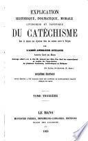Explication historique, dogmatique, morale, liturgique et canonique du catéchisme