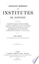 Explication méthodique des Institutes de Justinien, etc
