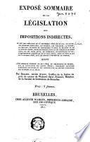 Exposé sommaire de la législation des impositions indirectes, ou Les loix spéciales du 15 septembre 1816 sur le sel, le savon, les boissons distillées, les bièrres, les vinaigres, la tourbe, la houille, le droit de navigation et ceux de balance et de la mesure ronde ...
