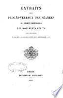 Extraits des procès-verbaux des séances du Comité historique des monuments écrits