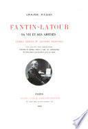 Fantin-Latour, sa vie et ses amitiés