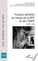 Fictions sérielles au temps de la RTF et de l'ORTF