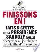 Finissons-en!. Faits et gestes de la présidence Sarkozy (vol 2)