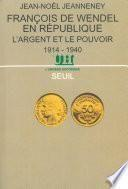 François de Wendel en République. L'argent et le pouvoir (1914-1940)
