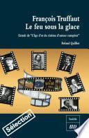 François Truffaut — Le feu sous la glace