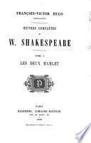 François; V. Hugo traducteur. Œuvres complètes de W. Shakespeare
