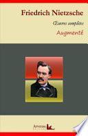 Friedrich Nietzsche : Oeuvres complètes – suivi d'annexes (annotées, illustrées)