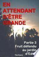Fruit défendu au jardin d'Eden - En attendant d'être grande, 3