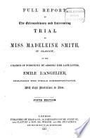 Full Report of the extraordinary and interesting trial of Miss Madeleine Smith of Glasgow on the charge of poisoning by arsenic her late lover Emile L'Angelier