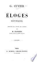 G. Cuvier. Éloges historiques, précédés de l'éloge de l'auteur par M. Flourens. [With a portrait.]