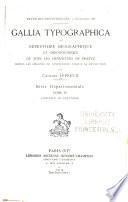 Gallia typographica; ou, Répertoire biographique et chronologique de tous les imprimeurs de France depuis les origines de l'imprimerie jusqu'à la Révolution