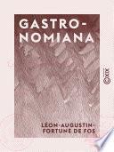 Gastronomiana - Proverbes, aphorismes, préceptes et anecdotes en vers, précédés de notes relatives à l'histoire de la table