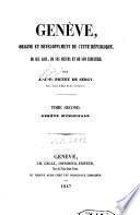 Genève, origine et développement de cette République, de ses lois, de ses moeurs et de son industrie