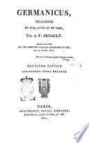 Germanicus, tragédie en cinq actes et en vers, par A.V. Arnault. Représénte par les Comédiens Franĉais ordinaires du Roi, le 22 mars 1817