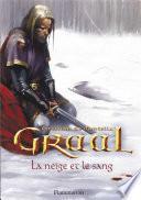 Graal (Tome 2) - La neige et le sang
