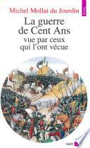 Guerre de Cent ans vue par ceux qui l'ont vécue (La)