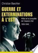 Guerre et extermination à l'Est. Hitler et la conquête de l'espace vital 1933-1945