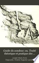 Guide du sondeur; ou, Traité théorique et pratique des sondages