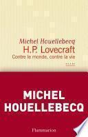 H. P. Lovecraft. Contre le monde, contre la vie