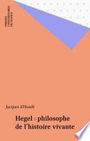 Hegel : philosophe de l'histoire vivante