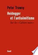 Heidegger et l'antisémitisme. Sur les Cahiers noirs