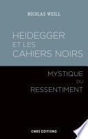Heidegger et les Cahiers noirs - Mystique du ressentiment