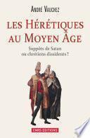Hérétiques au Moyen Age. Suppôts de Satan ou chrétiens dissidents ?