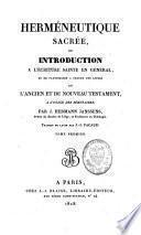 Herméneutique sacrée ou introduction à l'Ecriture sainte en général et en particulier à chacun des livres de l'Ancien et du Nouveau Testament, à l'usage des séminaires
