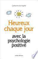 Heureux chaque jour, avec la psychologie positive