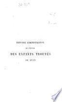 Histoire administrative de l'oeuvre des enfants trouvés, abandonnés et orphelins de Lyon ... par E. Fayard