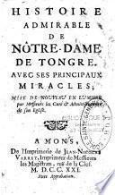 Histoire admirable de Nôtre-Dame de Tongre. Avec ses principaux miracles; mise de nouveau en lumière par Messieurs les curé & administrateur de son église